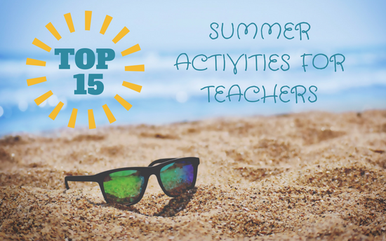 Teachers: Your Top 15 Summer Activities for a Great School Year